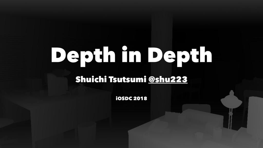 Depth in Depth Shuichi Tsutsumi @shu223 iOSDC 2...