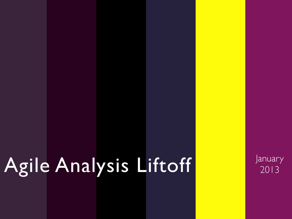 Agile Analysis Liftoff  January  2013
