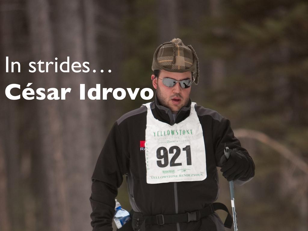 In strides…   César Idrovo