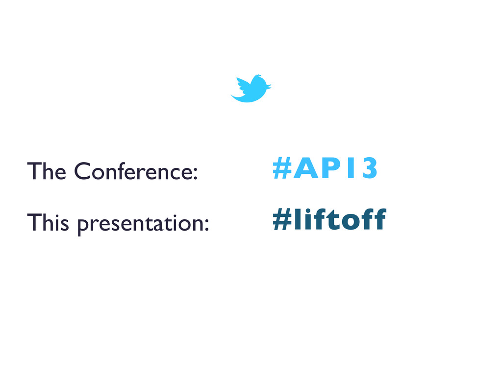 The Conference:  This presentation:  #AP13...