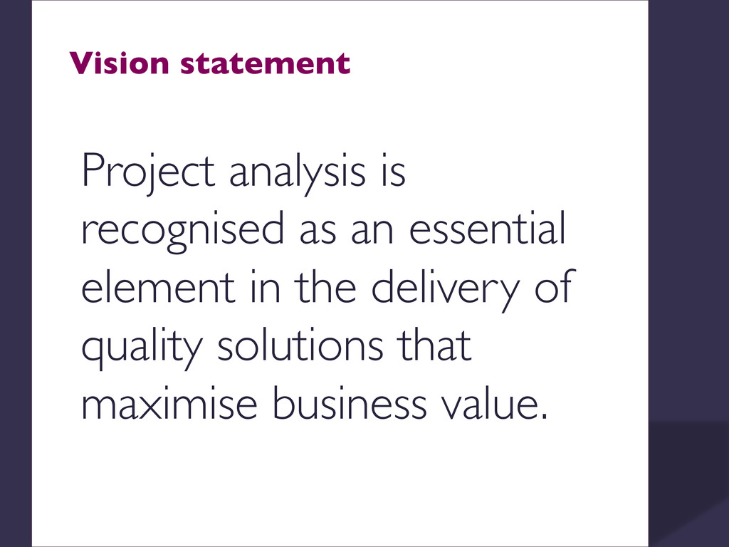 Vision statement  Project analysis is recogni...