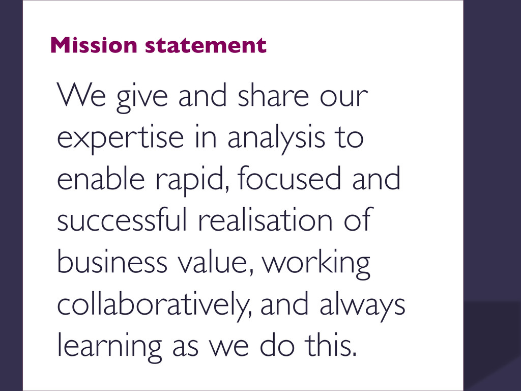 Mission statement  We give and share our expe...