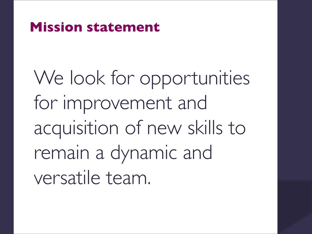 Mission statement  We look for opportunities ...