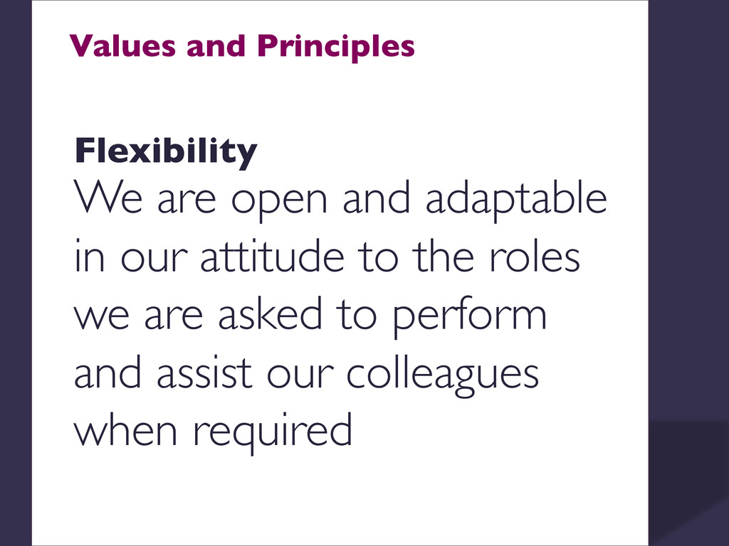 Values and Principles    Flexibility  We ...