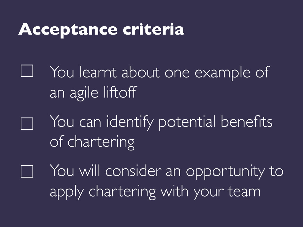 Acceptance criteria  You learnt about one exa...