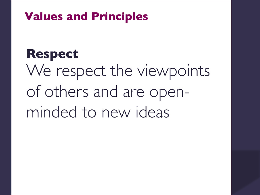 Values and Principles    Respect  We resp...