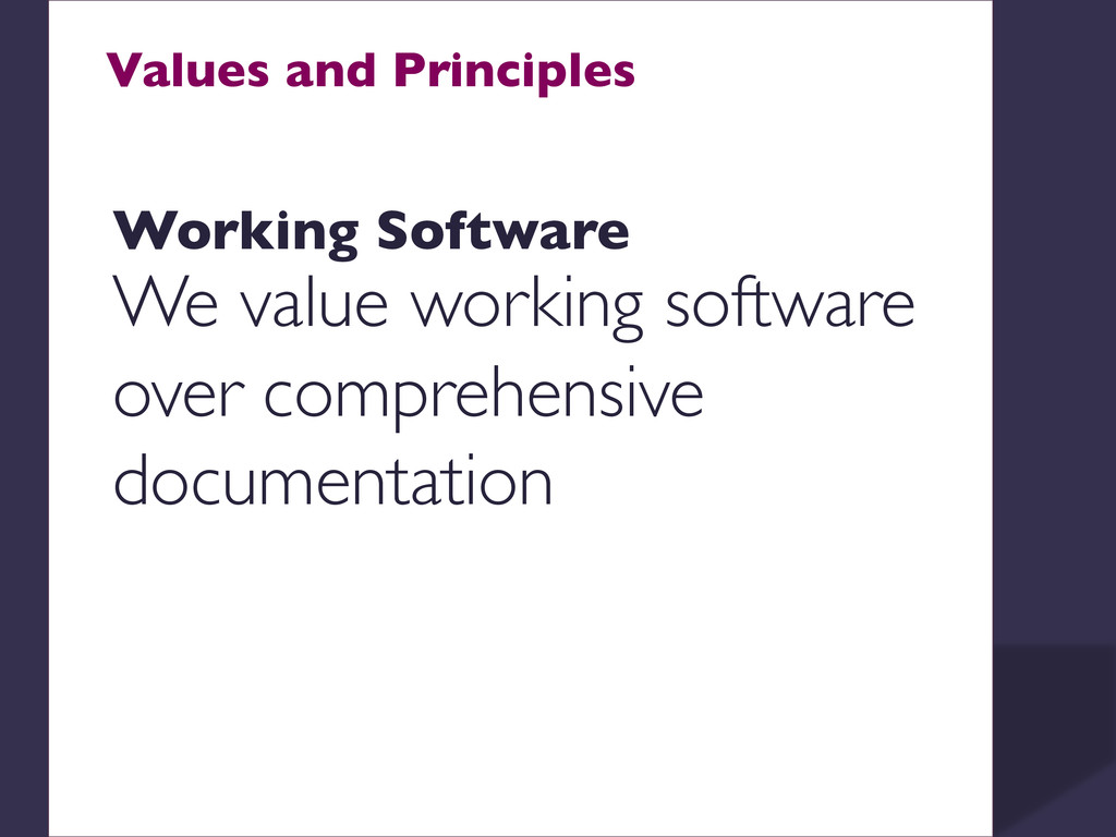 Values and Principles    Working Software ...