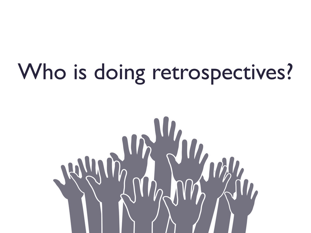 Who is doing retrospectives?