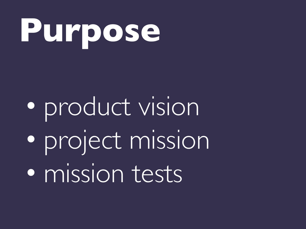 Purpose  • product vision  • project miss...