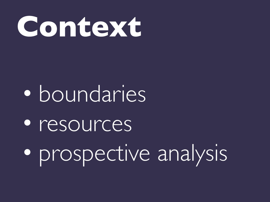 Context  • boundaries  • resources  • ...