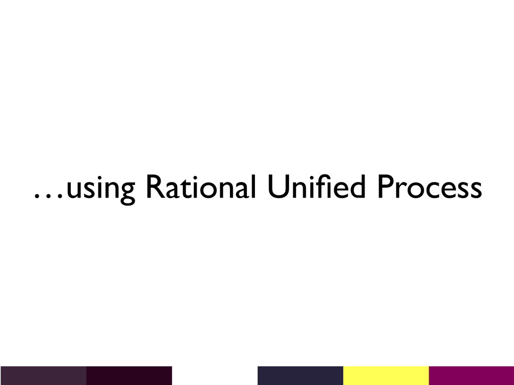 …using Rational Unified Process