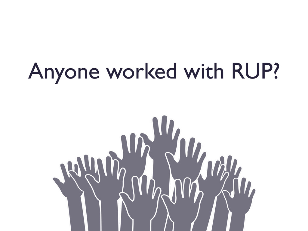 Anyone worked with RUP?