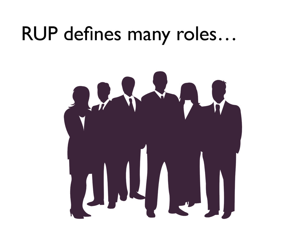 RUP defines many roles…