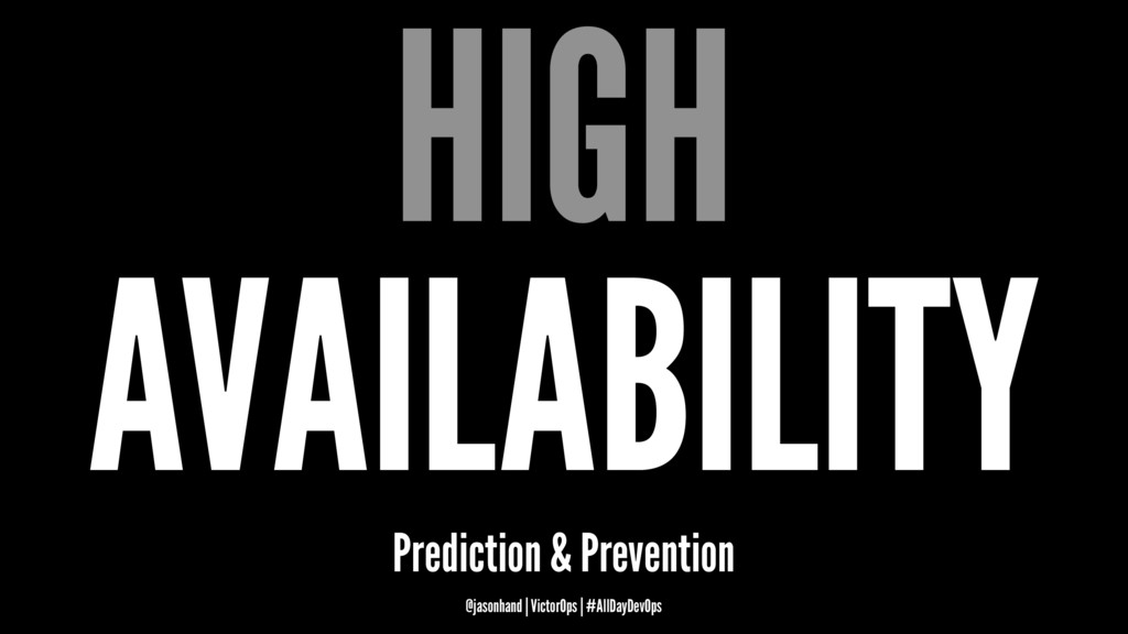 HIGH AVAILABILITY Prediction & Prevention @jaso...
