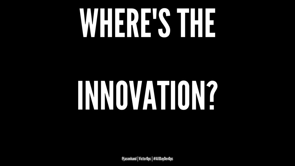 WHERE'S THE INNOVATION? @jasonhand | VictorOps ...
