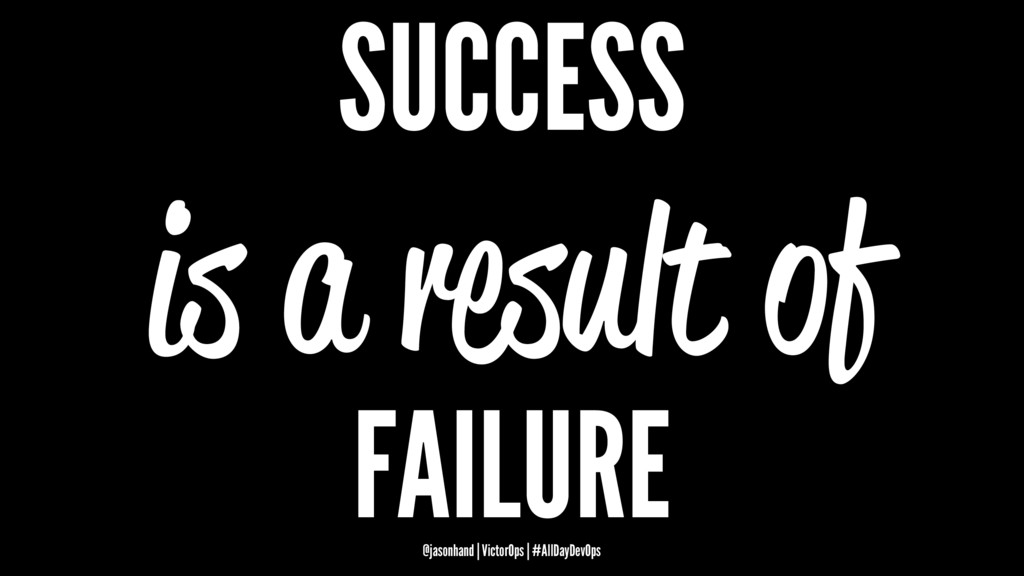 SUCCESS is a result of FAILURE @jasonhand | Vic...