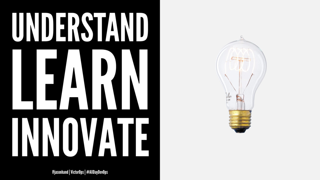 UNDERSTAND LEARN INNOVATE @jasonhand | VictorOp...