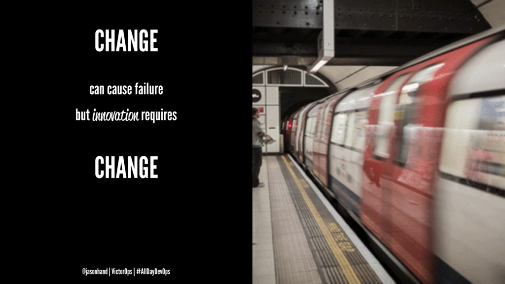 CHANGE can cause failure but innovation require...