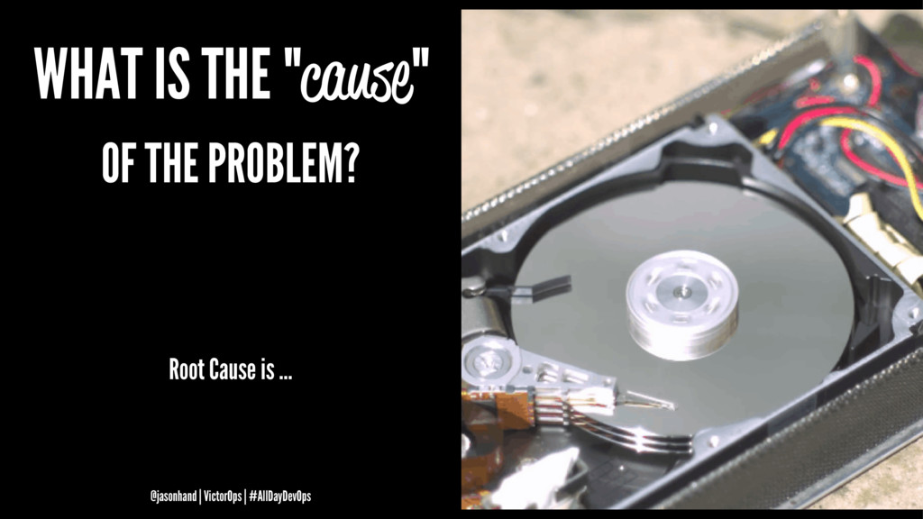 "WHAT IS THE ""cause"" OF THE PROBLEM? Root Cause ..."