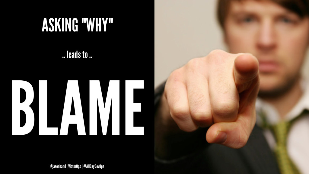 "ASKING ""WHY"" .. leads to .. BLAME @jasonhand 