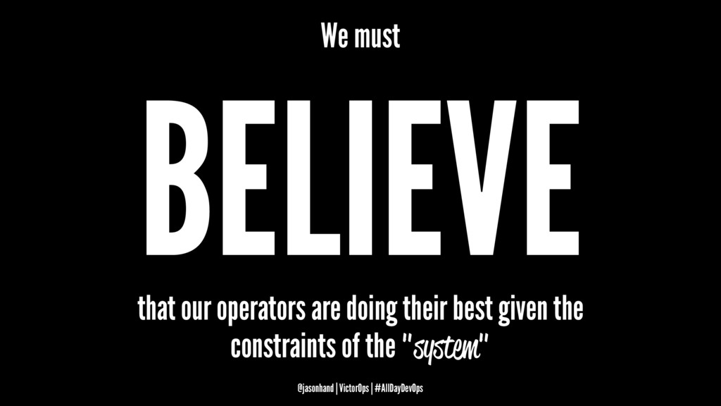 We must BELIEVE that our operators are doing th...