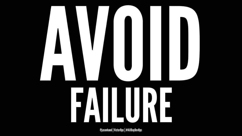 AVOID FAILURE @jasonhand | VictorOps | #AllDayD...