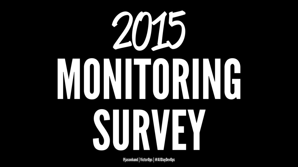 2015 MONITORING SURVEY @jasonhand | VictorOps |...