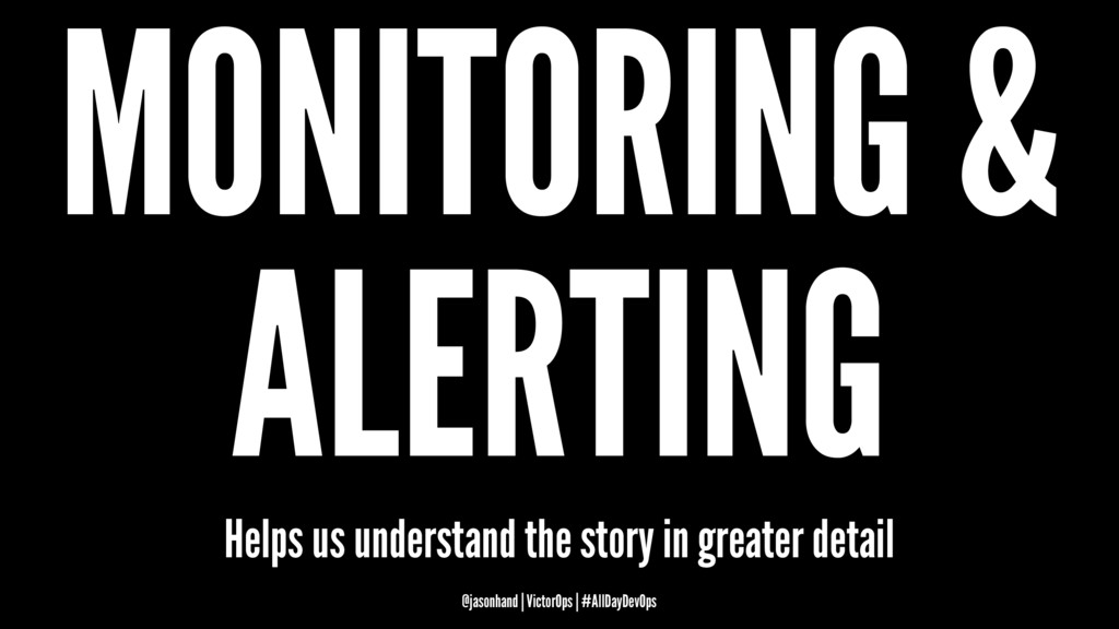 MONITORING & ALERTING Helps us understand the s...