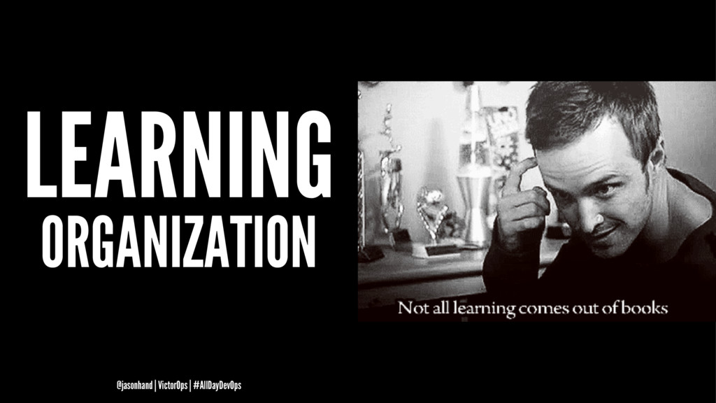 LEARNING ORGANIZATION @jasonhand | VictorOps | ...