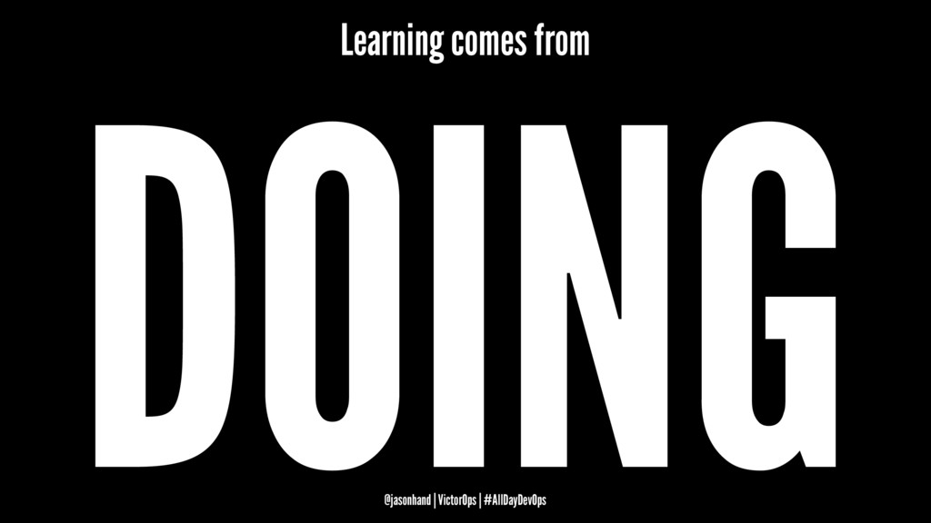 Learning comes from DOING @jasonhand | VictorOp...