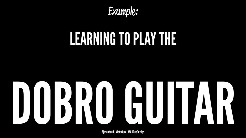 Example: LEARNING TO PLAY THE DOBRO GUITAR @jas...