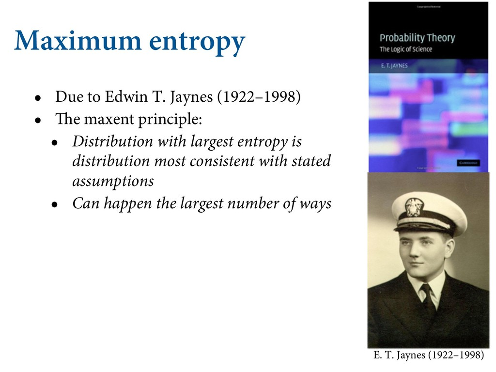 Maximum entropy • Due to Edwin T. Jaynes (1922–...