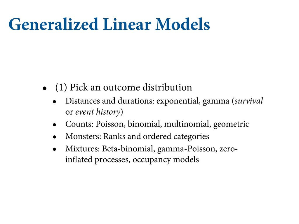 Generalized Linear Models • (1) Pick an outcome...