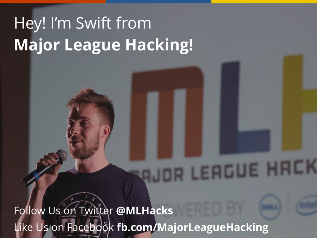 Hey! I'm Swift from Major League Hacking! Like ...
