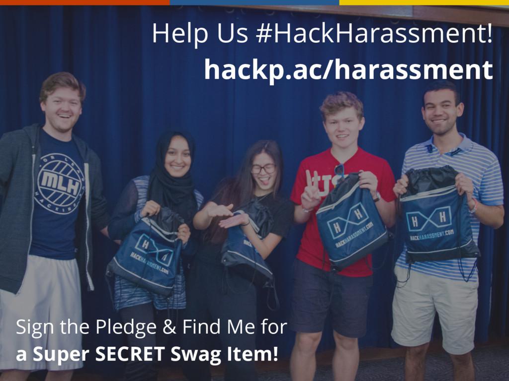 Help Us #HackHarassment! hackp.ac/harassment S...