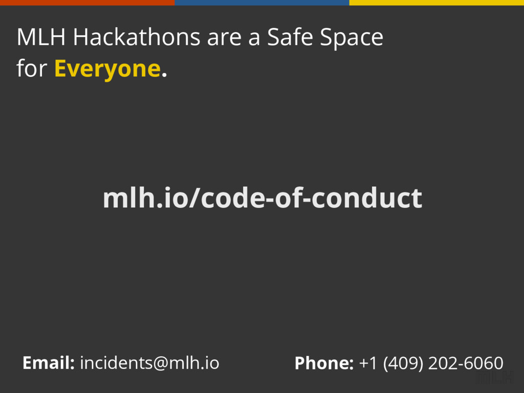 mlh.io/code-of-conduct MLH Hackathons are a Saf...
