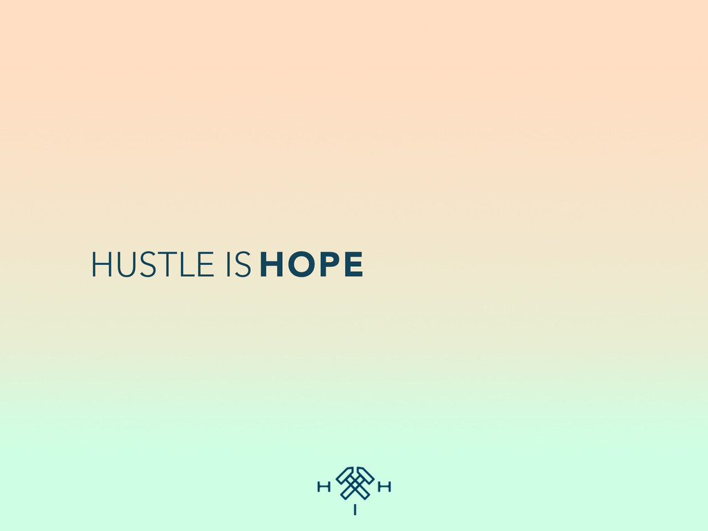 HUSTLE IS HOPE