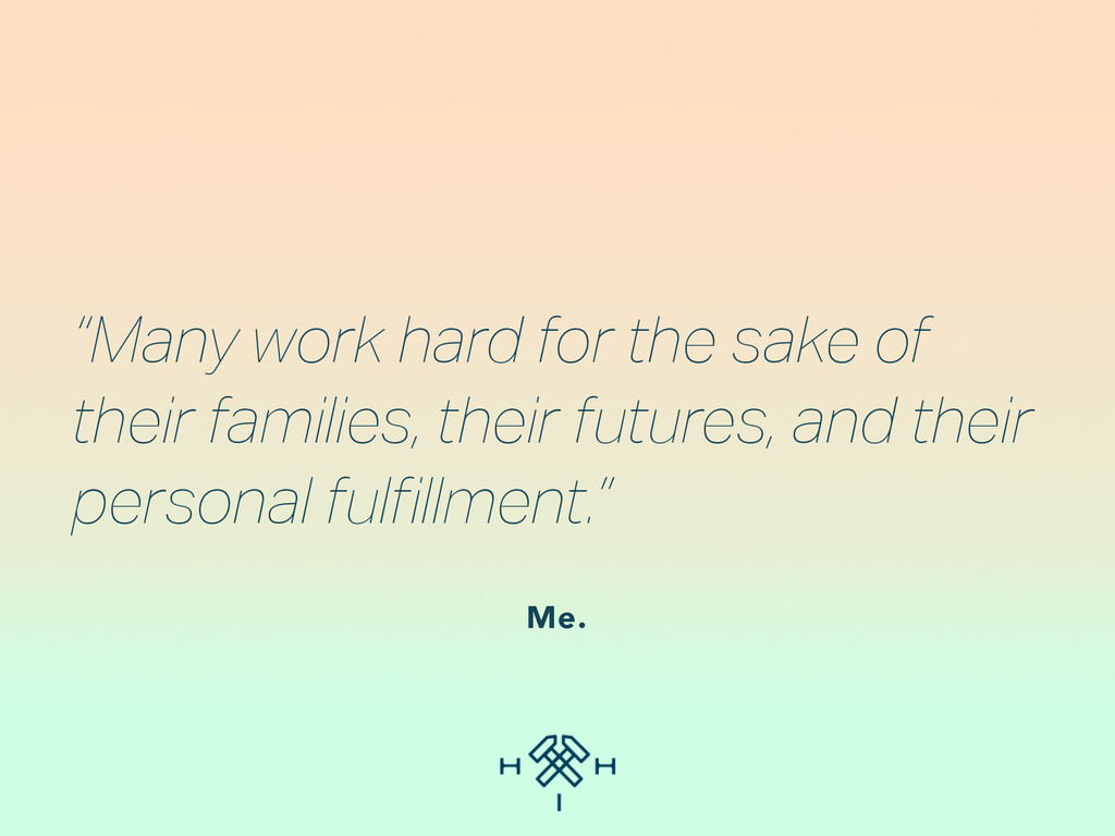 """""""Many work hard for the sake of their families,..."""