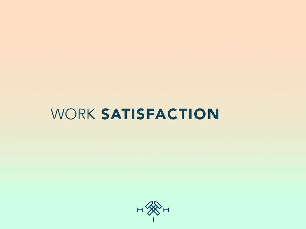 WORK SATISFACTION