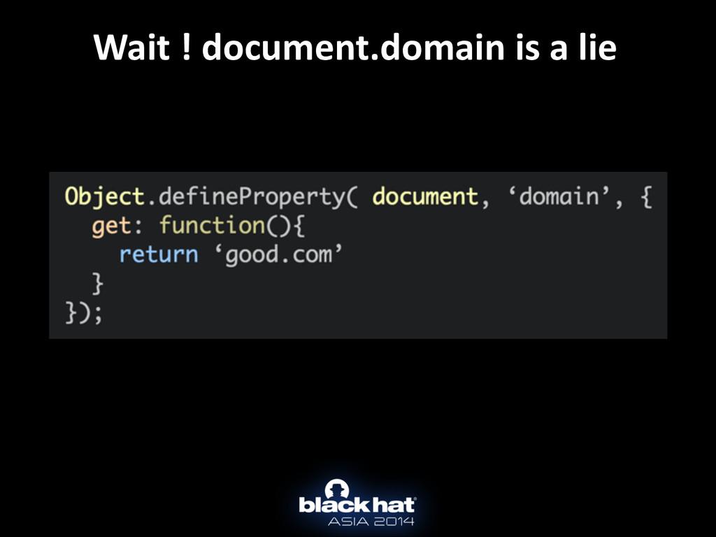 Wait ! document.domain is a lie
