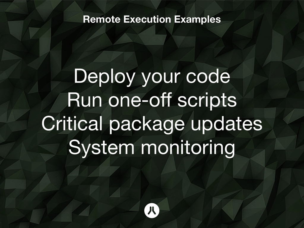 Remote Execution Examples Deploy your code Run ...