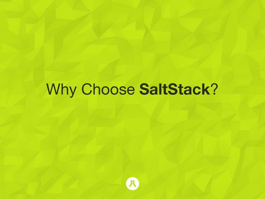 Why Choose SaltStack?