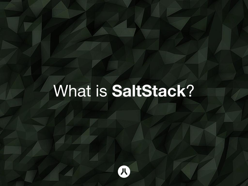 What is SaltStack?