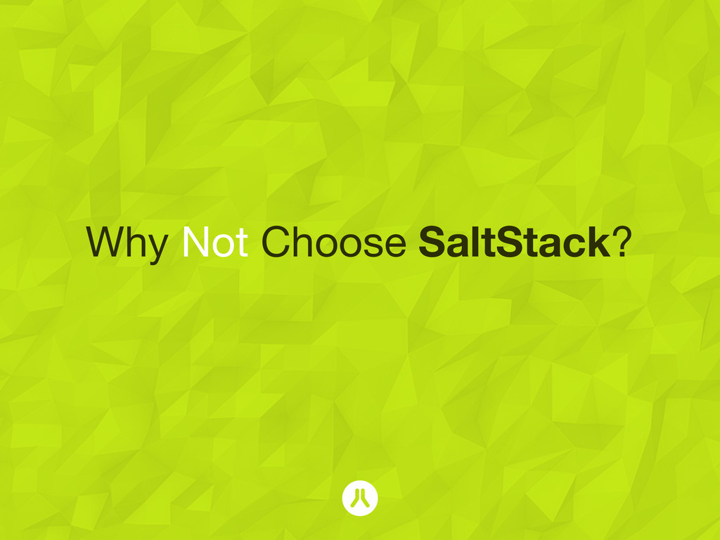 Why Not Choose SaltStack?