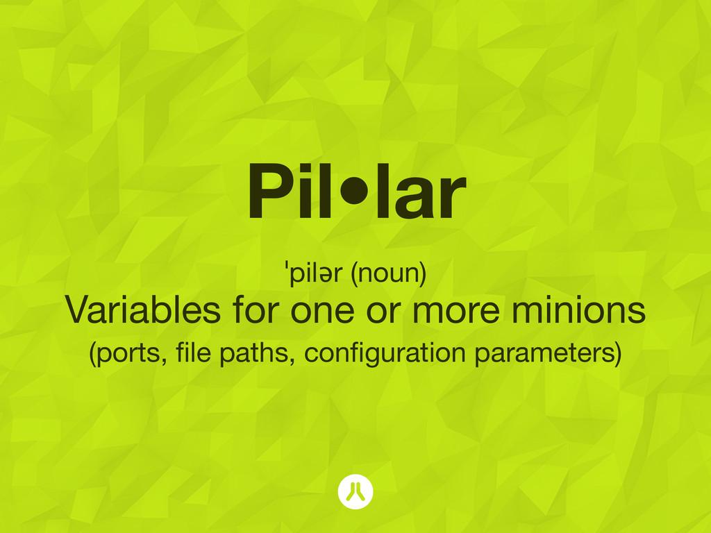 Pil•lar ˈpilər (noun) Variables for one or more...