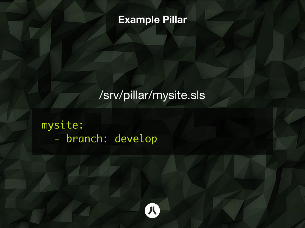 mysite: - branch: develop /srv/pillar/mysite.sl...
