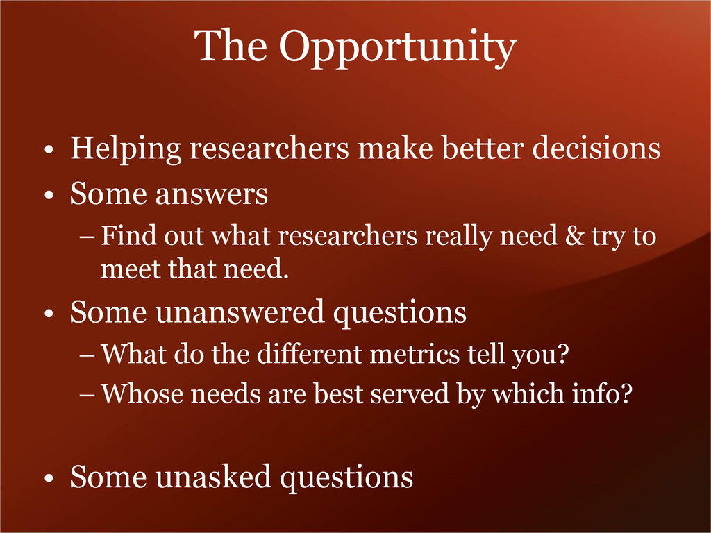 The Opportunity • Helping researchers make bett...