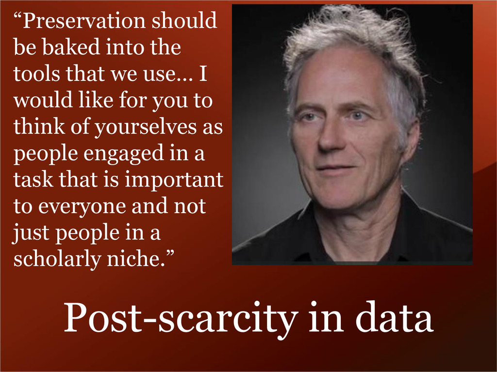 """Post-scarcity in data """"Preservation should be b..."""