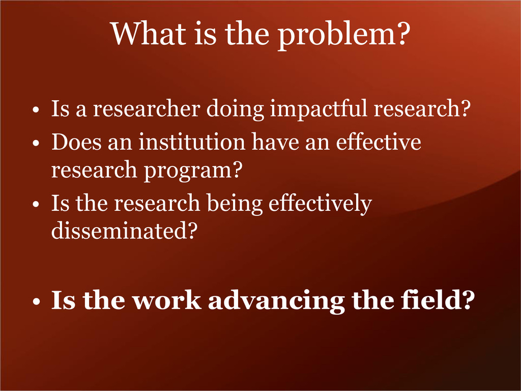 What is the problem? • Is a researcher doing im...
