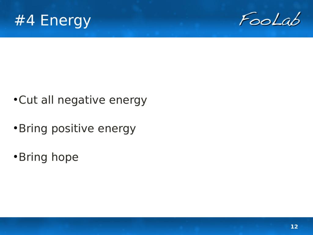 12 #4 Energy ● Cut all negative energy ● Bring ...